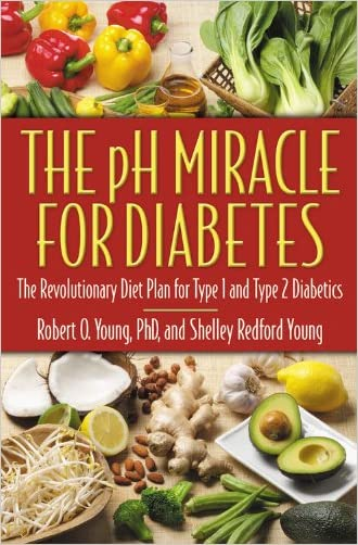The pH Miracle for Diabetes: The Revolutionary Diet Plan for Type 1 and Type 2 Diabetics written by Robert O. Young