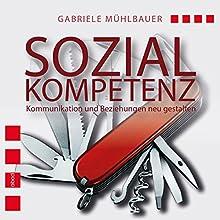 Sozialkompetenz: Kommunikation und Beziehungen neu gestalten | Livre audio Auteur(s) : Gabriele Mühlbauer Narrateur(s) : Gabriele Mühlbauer