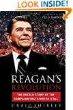 Reagan's Revolution: The Untold Story of the Campaign That Started It All