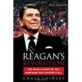 Reagan's Revolution: The Untold Story of the Campaign That Started It All ~ Craig Shirley