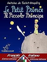 Le Petit Prince - Il Piccolo Principe: Bilingue avec le texte parall�le - Bilingue con testo francese a fronte: Fran�ais-Italien / Francese-Italiano (Dual Language Easy Reader t. 31) (French Edition)