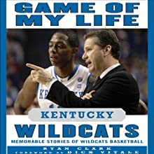 Game of My Life: Kentucky Wildcats: Memorable Stories of Wildcats Basketball (       UNABRIDGED) by Ryan Clark Narrated by Bill Hensel