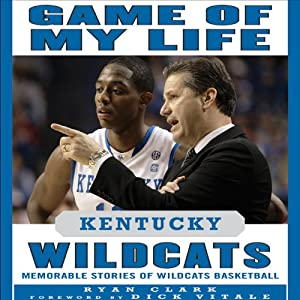 Game of My Life: Kentucky Wildcats: Memorable Stories of Wildcats Basketball | [Ryan Clark]