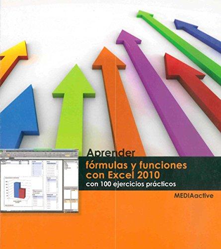 Aprender Fórmulas Y Funciones Con Excel 2010 - Con 100 Ejercicios Prácticos (Spanish Edition)