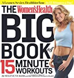The Womens Health Big Book of 15-Minute Workouts: A Leaner, Sexier, Healthier You--In 15 Minutes a Day!