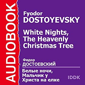 'White Nights' and 'The Heavenly Christmas Tree' | [Fyodor Dostoyevsky]