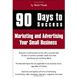 90 Days to Success Marketing and Advertising Your Small Businessby Mark Hoxie