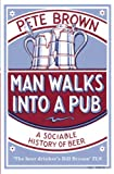 Man Walks into a Pub: A Sociable History of Beer (0330412205) by Pete Brown