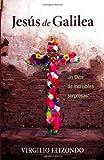 Jesus de Galilea: Un Dios de incredibles sorpresas (Spanish Edition) (0829425772) by Elizondo, Virgilio