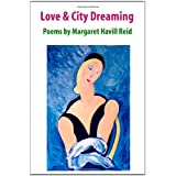 Love & City Dreaming Poems by Margaret Havill Reidby Margaret Havill Reid