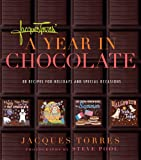 Jacques Torres' A Year in Chocolate: 80 Recipes for Holidays and Special Occasions (1584796421) by Torres, Jacques