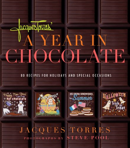 Jacques Torres' Year in Chocolate: 80 Recipes for Holidays and Celebrations by Jacques Torres, Judith Choate