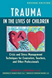 Trauma in the Lives of Children: Crisis and Stress Management Techniques for Counselors, Teachers, and Other Professionals