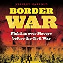 Border War: Fighting Over Slavery Before the Civil War (       UNABRIDGED) by Stanley Harrold Narrated by Brian Holsopple