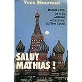 Salut Mathias! 28 mai 1987, 19h30 Mathias atterrit sur la Place Roouge