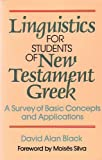 Linguistics for Students of New Testament Greek: A Survey of Basic Concepts and Applications (0801009499) by Black, David Alan