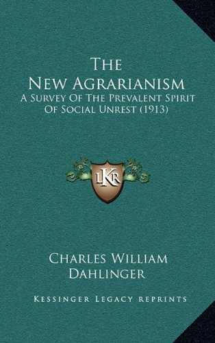 The New Agrarianism: A Survey Of The Prevalent Spirit Of Social Unrest (1913) PDF