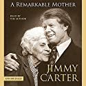 A Remarkable Mother Audiobook by Jimmy Carter Narrated by Jimmy Carter