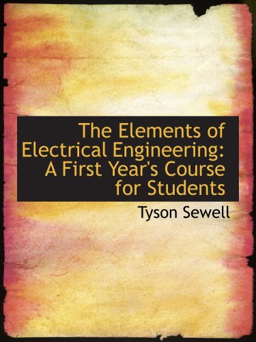 The Elements Of Electrical Engineering: A First Year'S Course For Students
