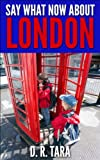 "Kids Book: ""Say What Now about London"" (Kids Picture Books) Short Stories Collections and bedtime story books for kids by all ages, best kids books about ... travel (That Amazing Summer Series Book 3)"