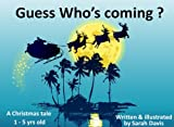 Guess Whos Coming? - A Christmas tale for pre-school children about Santa Claus (Tales 4 Tots)
