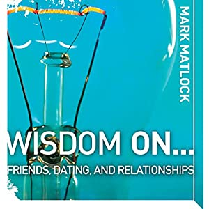 Wisdom On … Friends, Dating, and Relationships Audiobook