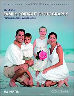 The Best of Family Portrait Photography: Professional Techniques and