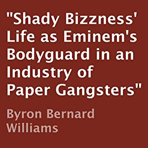 Shady Bizzness' Life as Eminem's Bodyguard in an Industry of Paper Gangsters | [Byron Bernard Williams]