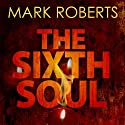 The Sixth Soul (       UNABRIDGED) by Mark Roberts Narrated by Joe Jameson
