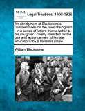 img - for An abridgment of Blackstone's commentaries on the laws of England: in a series of letters from a father to his daughter : chiefly intended for the use ... of female education / by a barrister at law. book / textbook / text book
