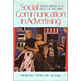 Social communication in advertising: Persons, products, & images of well beingby William Leiss