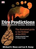 img - for Dire Predictions: Understanding Global Warming - The Illustrated Guide to the Findings of the IPCC Unstated Edition by Michael E. Mann, Lee R. Kump published by DK Publishing (2008) book / textbook / text book