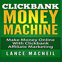 ClickBank Money Machine: Make Money Online with ClickBank Affiliate Marketing (       UNABRIDGED) by Lance MacNeil Narrated by John Eastman