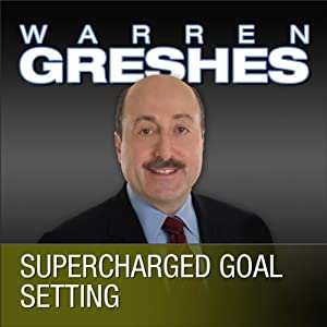 Supercharged Goal Setting: A No-Nonsense Approach to Making Your Dreams a Reality | [Warren Greshes]