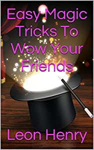 Easy Magic Tricks To Wow Your Friends