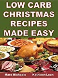 Low Carb Christmas Recipes Made Easy (Holiday Entertaining Book 40)