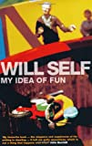 Will Self My Idea of Fun
