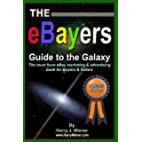 The eBayers Guide To The Galaxy B&W Edition For Ebay Web Marketing & Internet Advertising: The Must Have Ebay Marketing & Advertising Book For Buyers & Sellers ~ Harry J. Misner
