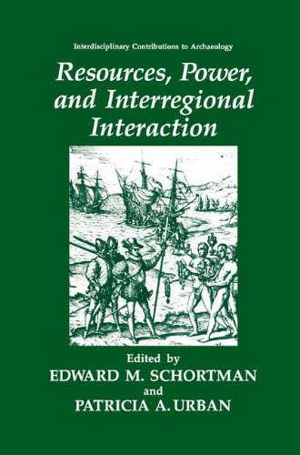 Resources, Power, and Interregional Interaction (Interdisciplinary Contributions to Archaeology)