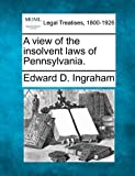 img - for A view of the insolvent laws of Pennsylvania. book / textbook / text book