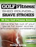 Golf Fitness: Shed Pounds to Shave St...