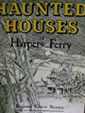 img - for Haunted Houses of Harpers Ferry: Regional Ghost Stories book / textbook / text book