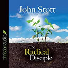 The Radical Disciple: Some Neglected Aspects of Our Calling (       UNABRIDGED) by John R. W. Stott Narrated by Grover Gardner