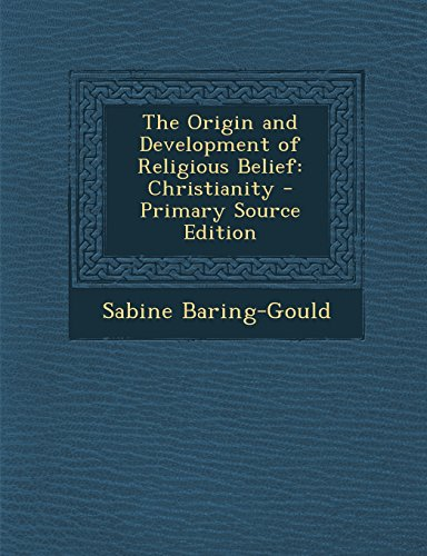 The Origin and Development of Religious Belief: Christianity - Primary Source Edition