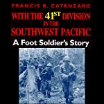 With the 41st Division in the Southwest Pacific: A Foot Soldier's Story | Francis B. Catanzaro