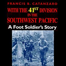 With the 41st Division in the Southwest Pacific: A Foot Soldier's Story (       UNABRIDGED) by Francis B. Catanzaro Narrated by Gregg A. Rizzo