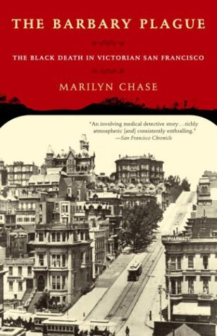 Barbary Plague : The Black Death in Victorian San Francisco, MARILYN CHASE