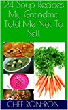 24 Soup Recipes My Grandma Told Me Not To Sell (Chef Ron Ron)