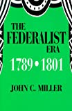 The Federalist Era 1789-1801 (1577660315) by John C. Miller