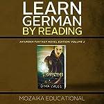 Learn German by Reading an Urban Fantasy Novel Edition: Volume 2 [German Edition] |  Mozaika Educational,Dima Zales